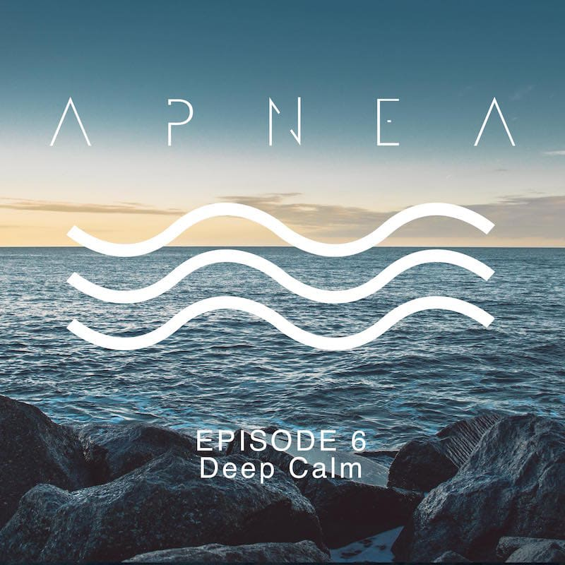 Apnea episode 6 – Deep Calm